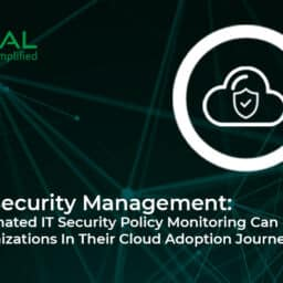 Cloud Security Management: How Automated IT Security Policy Monitoring Can Help Organizations In Their Cloud Adoption Journey